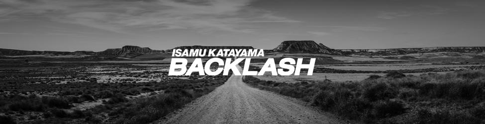 ISAMU KATAYAMA BACKLASH イサムカタヤマ バックラッシュ